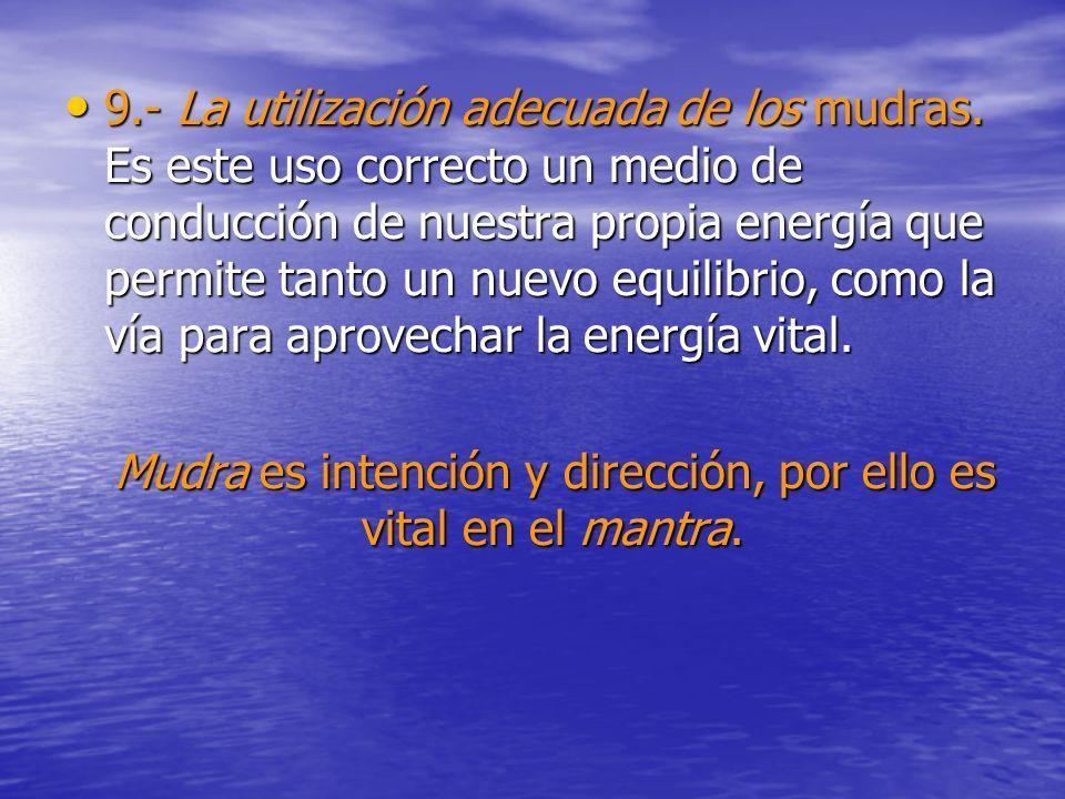 Mudra es intención y dirección, por ello es vital en el mantra.