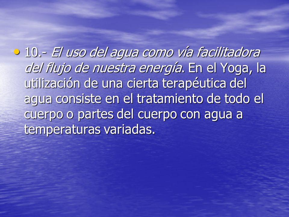 10.- El uso del agua como vía facilitadora del flujo de nuestra energía.
