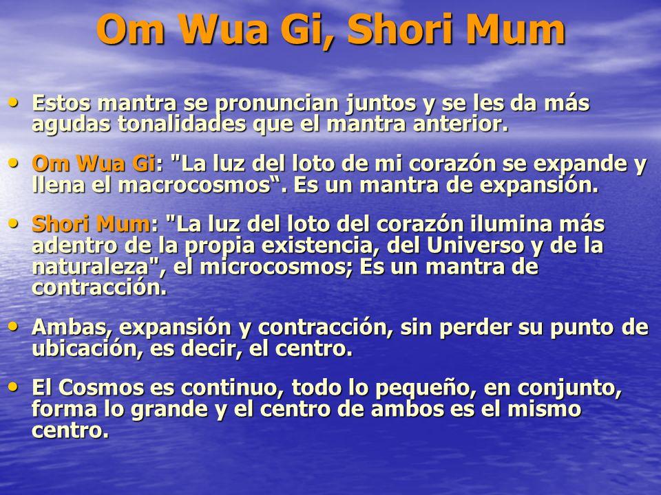 Om Wua Gi, Shori Mum Estos mantra se pronuncian juntos y se les da más agudas tonalidades que el mantra anterior.