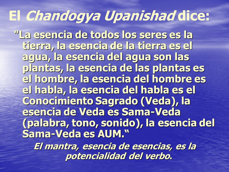 El Chandogya Upanishad dice:
