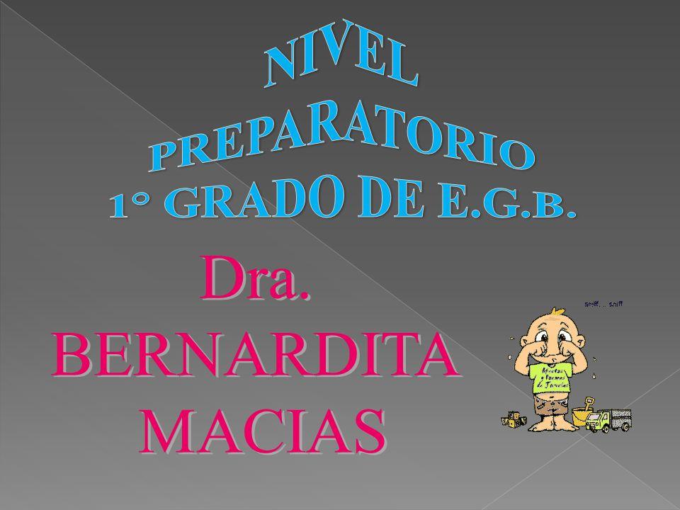 NIVEL PREPARATORIO 1° GRADO DE E.G.B. Dra. BERNARDITA MACIAS