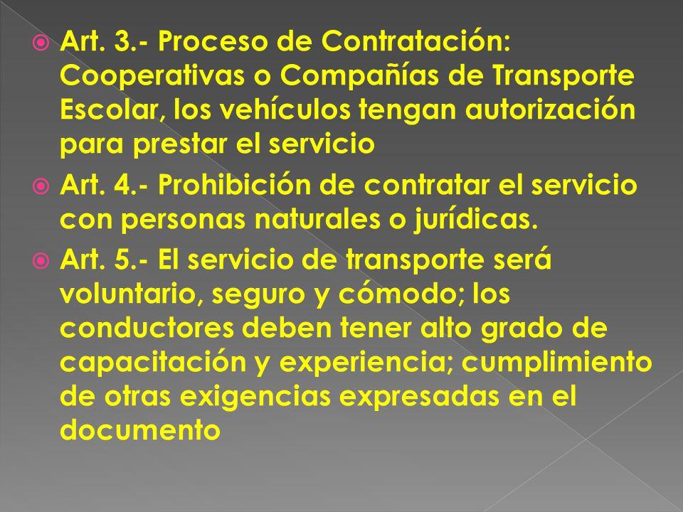 Art. 3.- Proceso de Contratación: Cooperativas o Compañías de Transporte Escolar, los vehículos tengan autorización para prestar el servicio