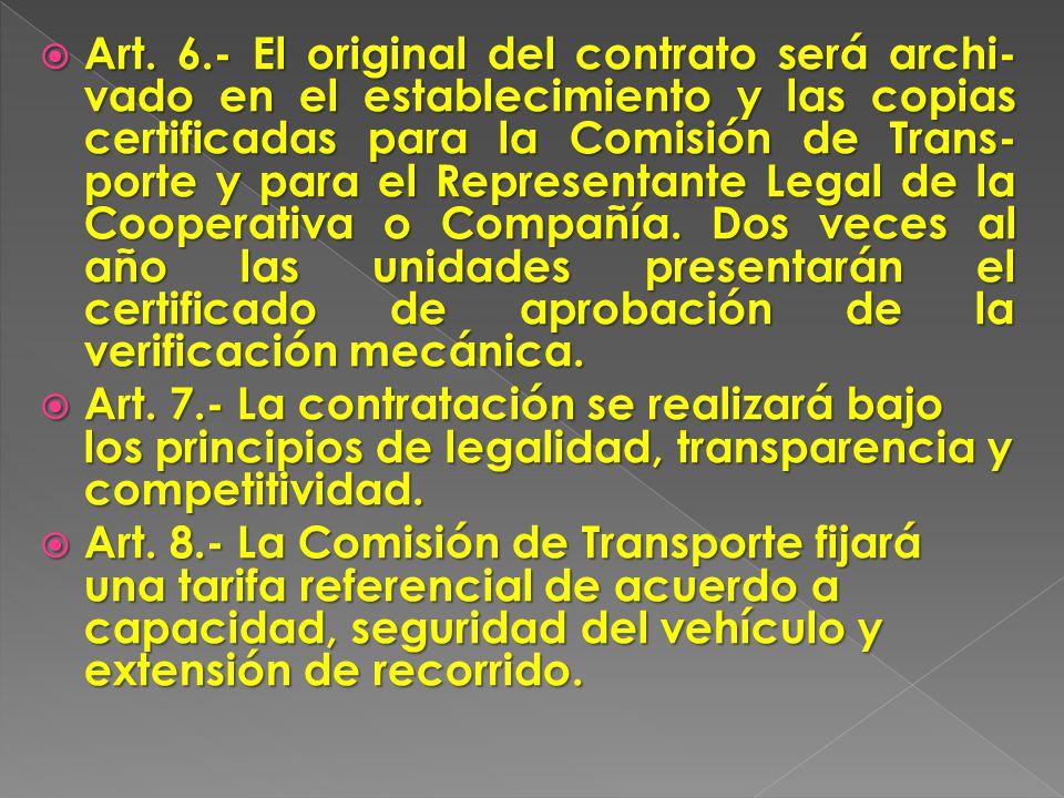 Art. 6.- El original del contrato será archi-vado en el establecimiento y las copias certificadas para la Comisión de Trans-porte y para el Representante Legal de la Cooperativa o Compañía. Dos veces al año las unidades presentarán el certificado de aprobación de la verificación mecánica.