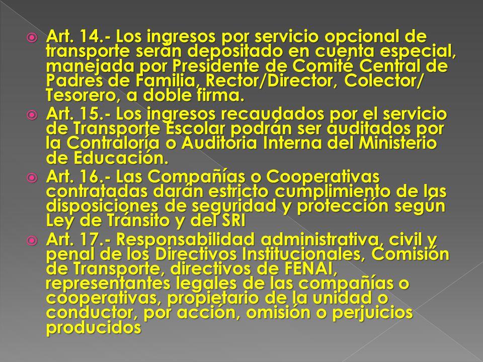 Art. 14.- Los ingresos por servicio opcional de transporte serán depositado en cuenta especial, manejada por Presidente de Comité Central de Padres de Familia, Rector/Director, Colector/ Tesorero, a doble firma.