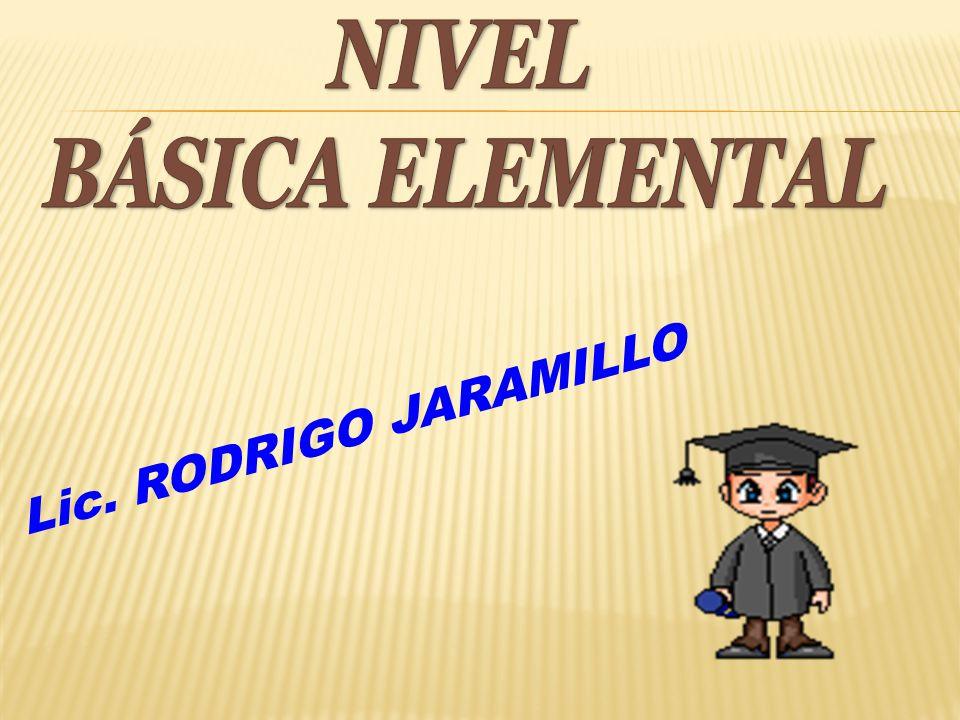 NIVEL BÁSICA ELEMENTAL Lic. RODRIGO JARAMILLO
