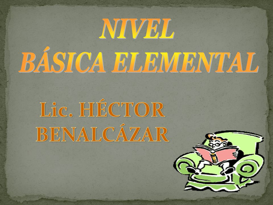 NIVEL BÁSICA ELEMENTAL Lic. HÉCTOR BENALCÁZAR