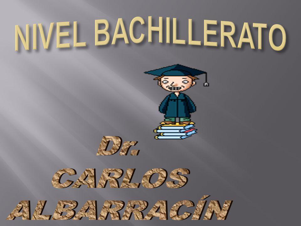 NIVEL BACHILLERATO Dr. CARLOS ALBARRACÍN