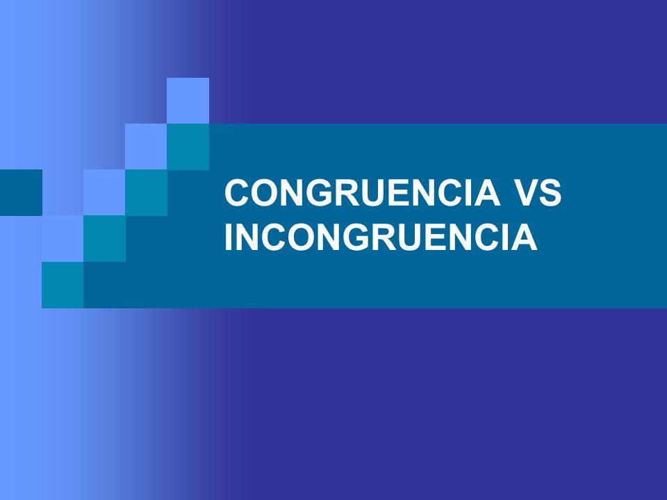 CONGRUENCIA VS INCONGRUENCIA