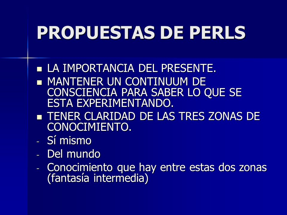 PROPUESTAS DE PERLS LA IMPORTANCIA DEL PRESENTE.