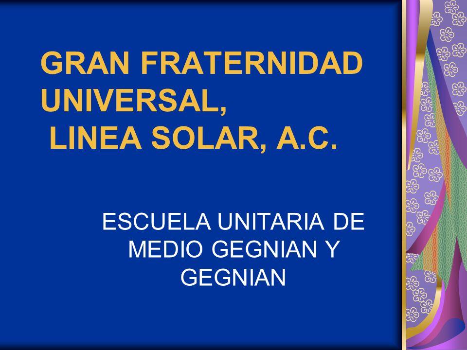 GRAN FRATERNIDAD UNIVERSAL, LINEA SOLAR, A.C.