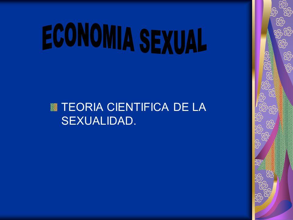 ECONOMIA SEXUAL TEORIA CIENTIFICA DE LA SEXUALIDAD.