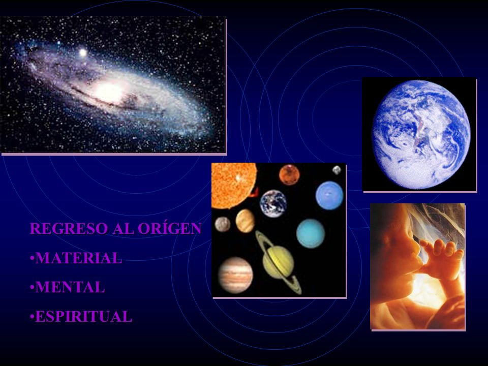 REGRESO AL ORÍGEN MATERIAL MENTAL ESPIRITUAL