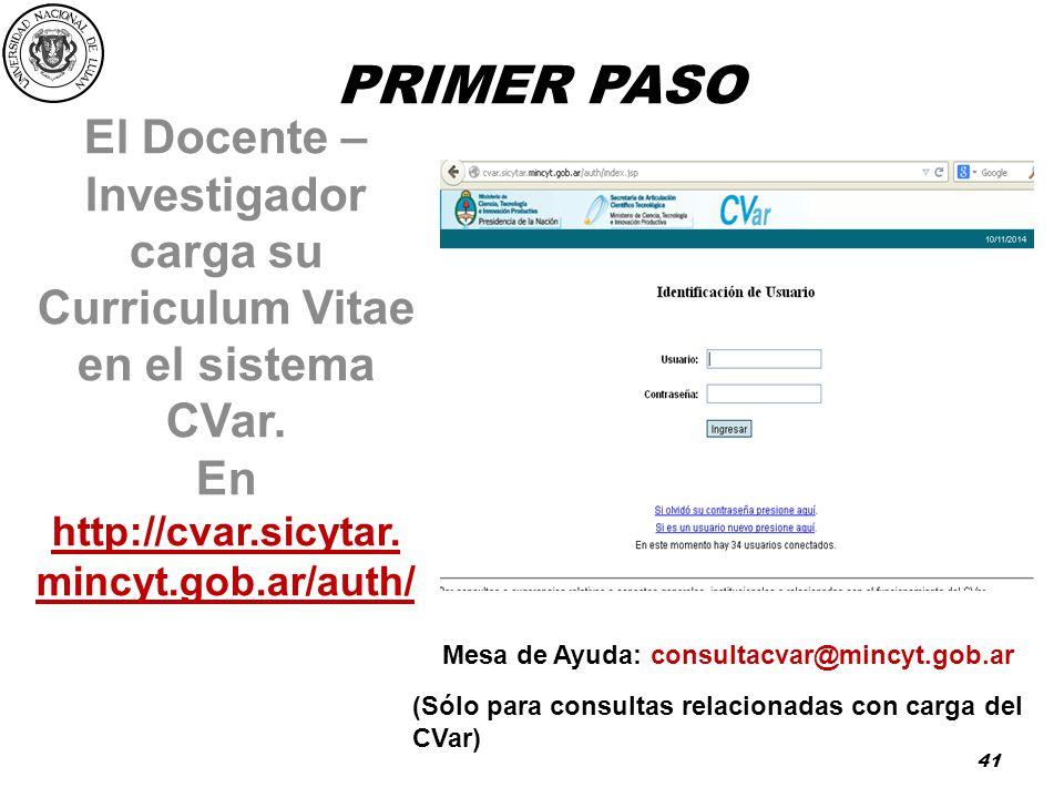 PRIMER PASO El Docente – Investigador carga su Curriculum Vitae en el sistema CVar. En. http://cvar.sicytar.mincyt.gob.ar/auth/