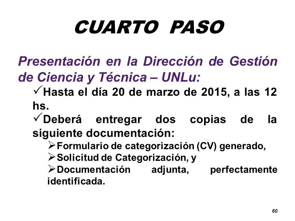 CUARTO PASO Presentación en la Dirección de Gestión de Ciencia y Técnica – UNLu: Hasta el día 20 de marzo de 2015, a las 12 hs.