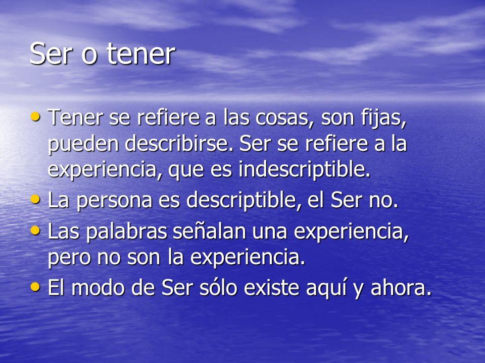 Ser o tener Tener se refiere a las cosas, son fijas, pueden describirse. Ser se refiere a la experiencia, que es indescriptible.