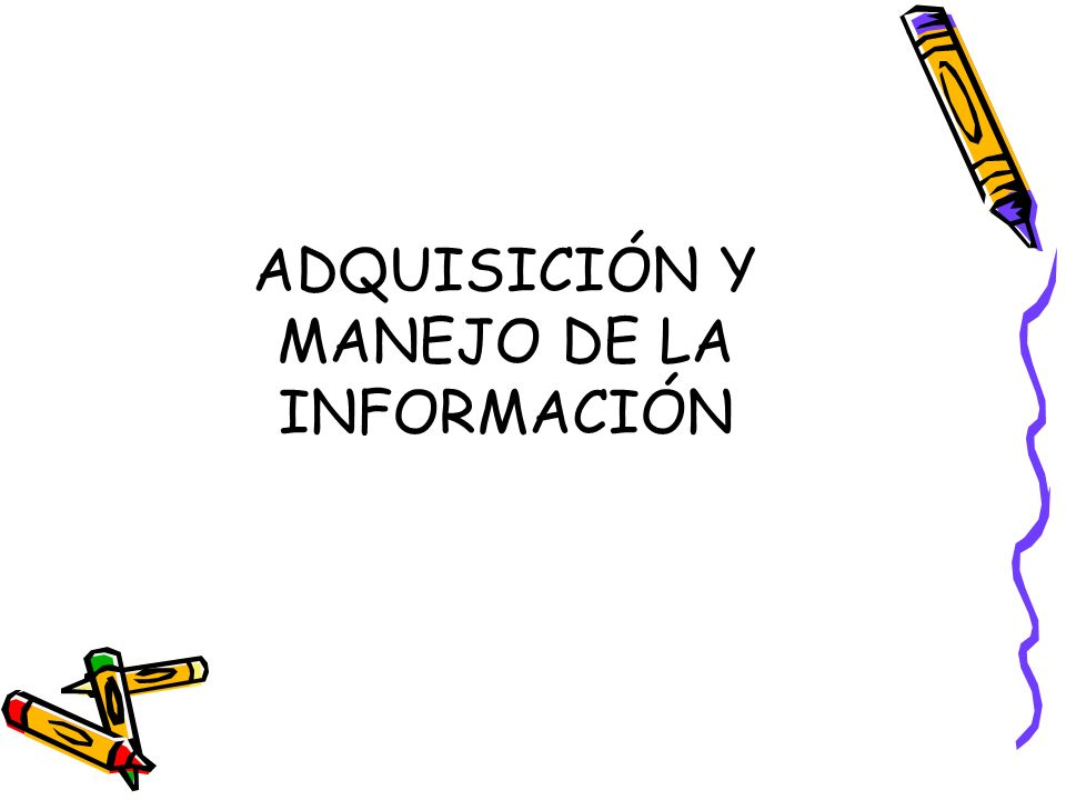ADQUISICIÓN Y MANEJO DE LA INFORMACIÓN