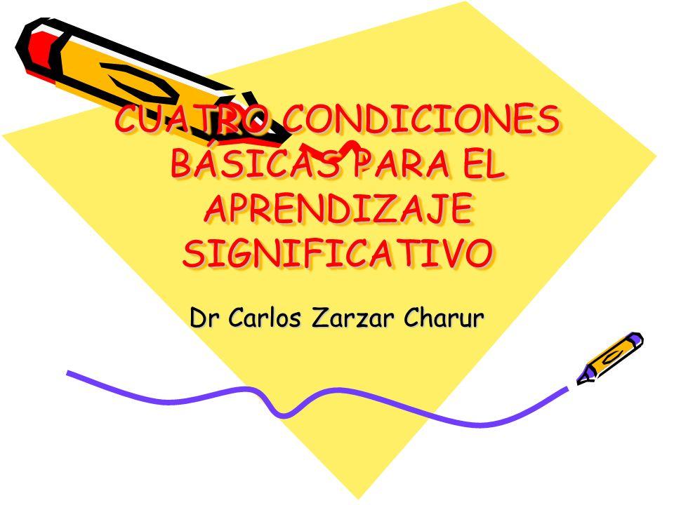 CUATRO CONDICIONES BÁSICAS PARA EL APRENDIZAJE SIGNIFICATIVO