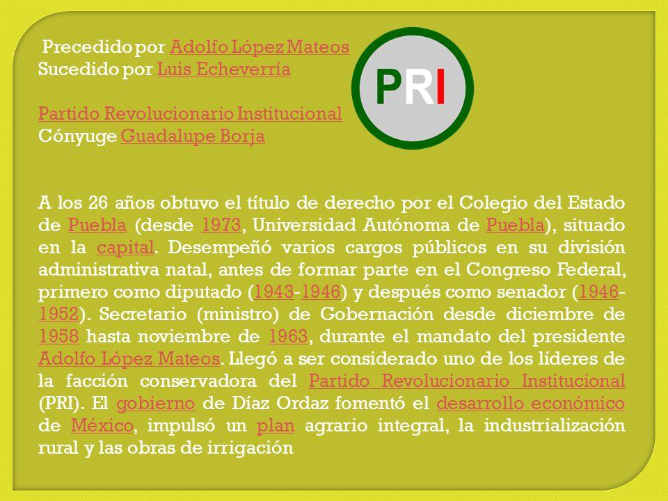 Sucedido por Luis Echeverría Partido Revolucionario Institucional