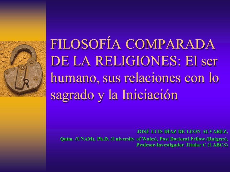FILOSOFÍA COMPARADA DE LA RELIGIONES: El ser humano, sus relaciones con lo sagrado y la Iniciación