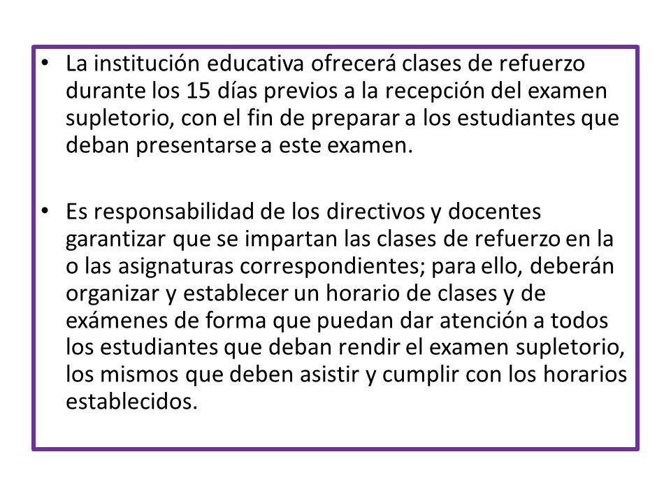 La institución educativa ofrecerá clases de refuerzo durante los 15 días previos a la recepción del examen supletorio, con el fin de preparar a los estudiantes que deban presentarse a este examen.