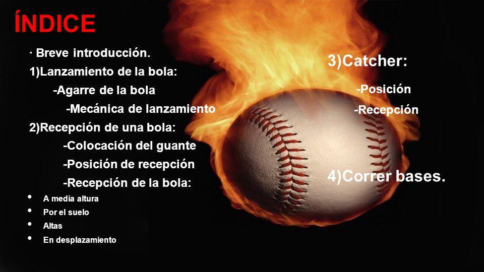 ÍNDICE -Posición 3)Catcher: 4)Correr bases. · Breve introducción.