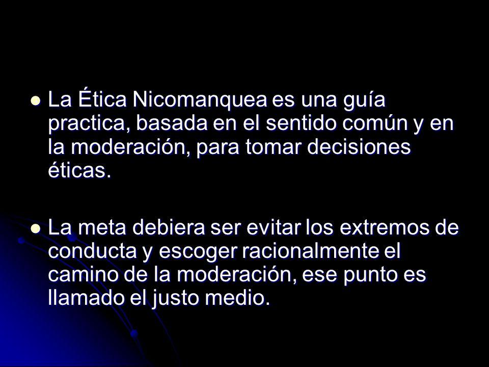 La Ética Nicomanquea es una guía practica, basada en el sentido común y en la moderación, para tomar decisiones éticas.