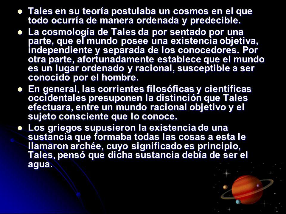 Tales en su teoría postulaba un cosmos en el que todo ocurría de manera ordenada y predecible.