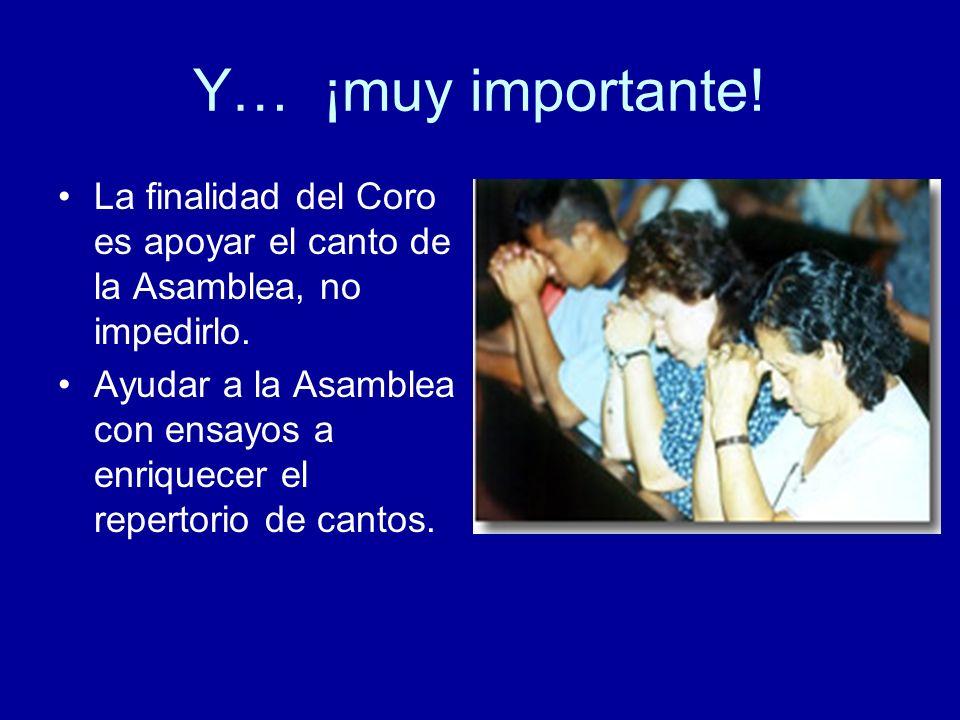 Y… ¡muy importante! La finalidad del Coro es apoyar el canto de la Asamblea, no impedirlo.