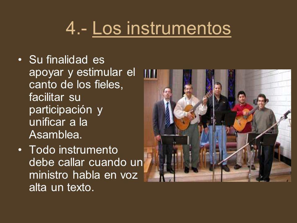 4.- Los instrumentos Su finalidad es apoyar y estimular el canto de los fieles, facilitar su participación y unificar a la Asamblea.
