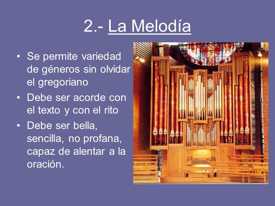 2.- La Melodía Se permite variedad de géneros sin olvidar el gregoriano. Debe ser acorde con el texto y con el rito.