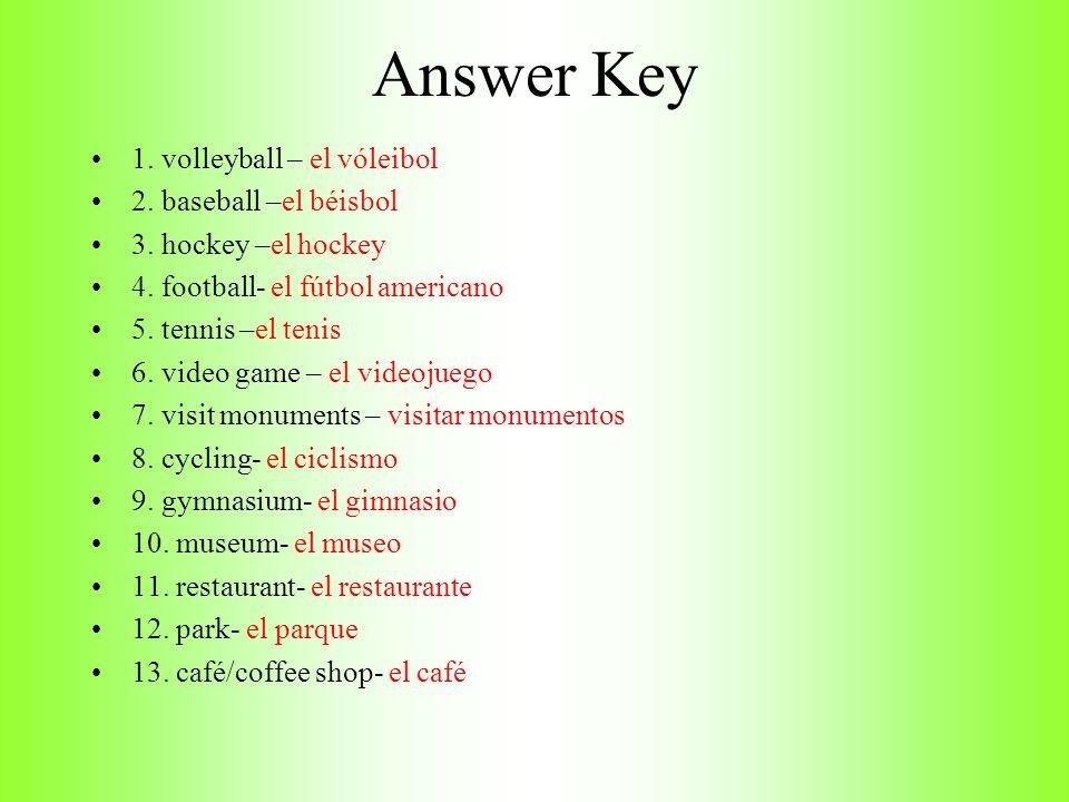 Answer Key 1. volleyball – el vóleibol 2. baseball –el béisbol