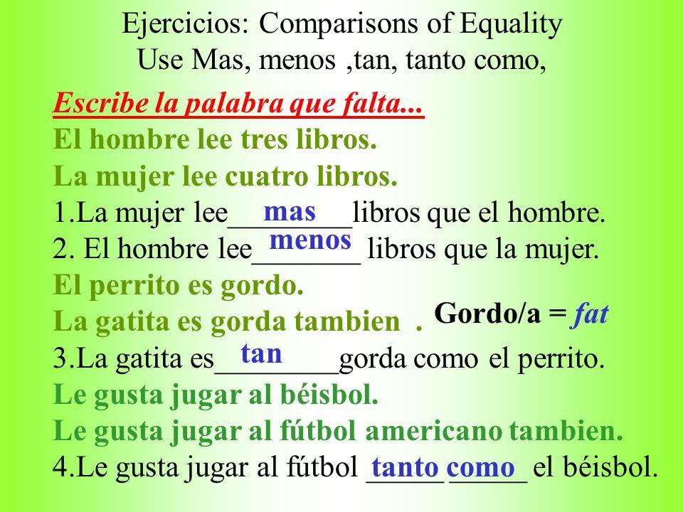 Ejercicios: Comparisons of Equality Use Mas, menos ,tan, tanto como,