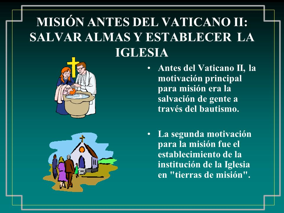 MISIÓN ANTES DEL VATICANO II: SALVAR ALMAS Y ESTABLECER LA IGLESIA