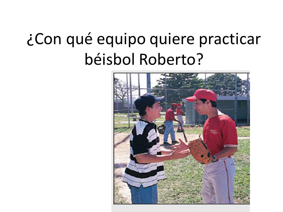 ¿Con qué equipo quiere practicar béisbol Roberto