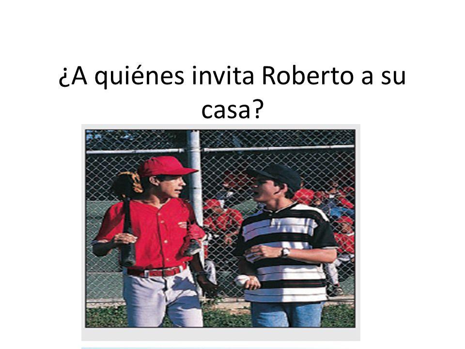 ¿A quiénes invita Roberto a su casa