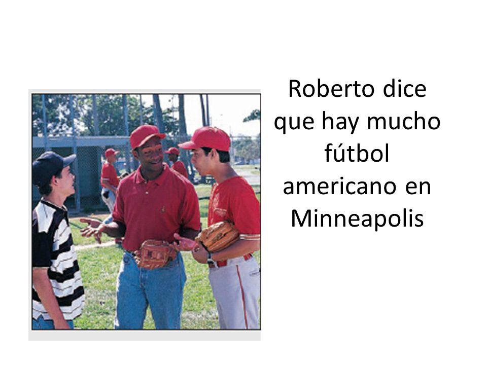 Roberto dice que hay mucho fútbol americano en Minneapolis
