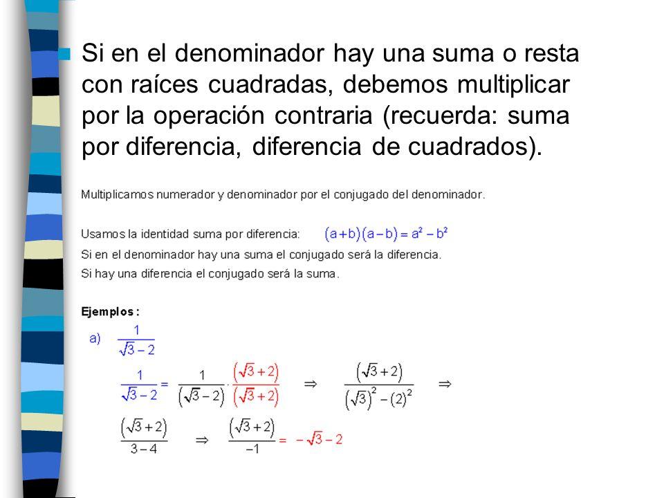 Si en el denominador hay una suma o resta con raíces cuadradas, debemos multiplicar por la operación contraria (recuerda: suma por diferencia, diferencia de cuadrados).
