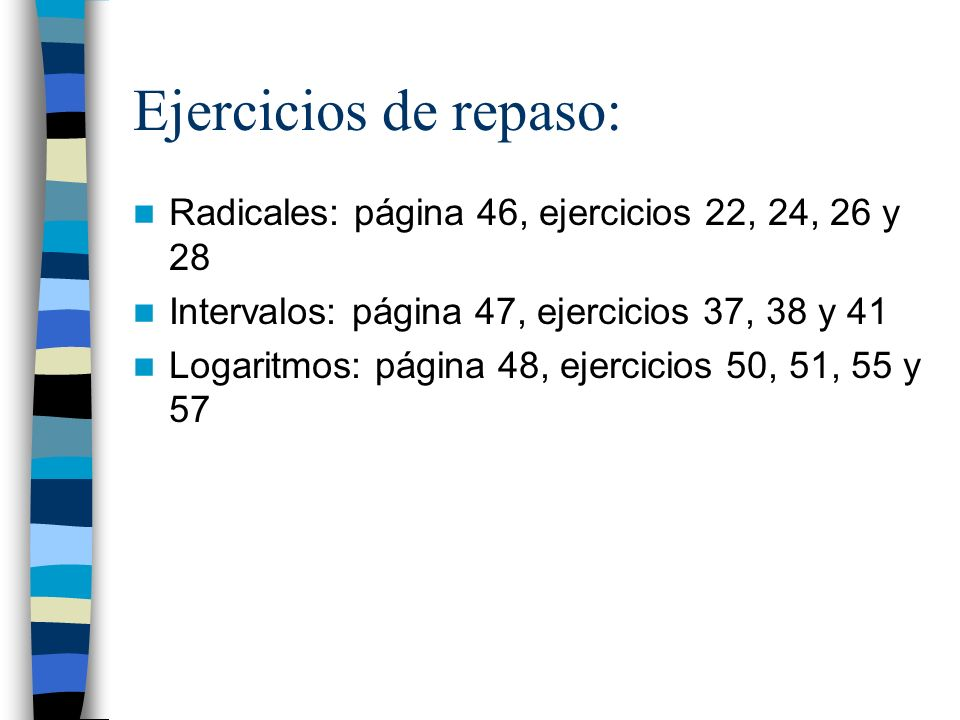 Ejercicios de repaso: Radicales: página 46, ejercicios 22, 24, 26 y 28