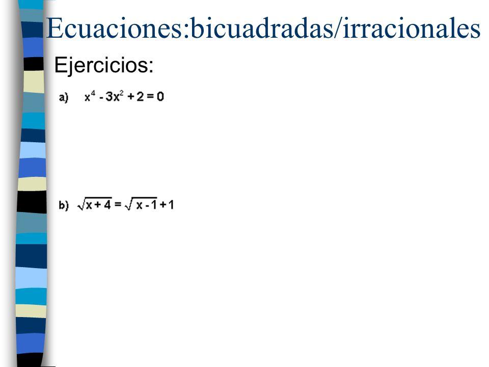 Ecuaciones:bicuadradas/irracionales