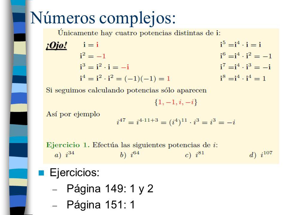 Números complejos: ¡Ojo! Ejercicios: Página 149: 1 y 2 Página 151: 1
