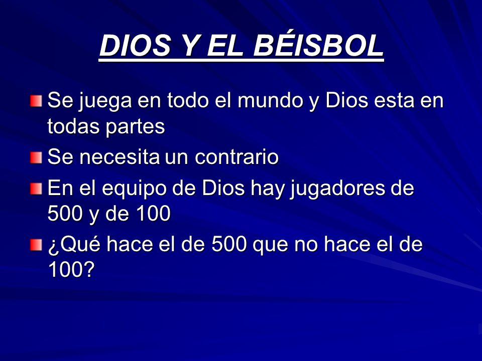 DIOS Y EL BÉISBOL Se juega en todo el mundo y Dios esta en todas partes. Se necesita un contrario.