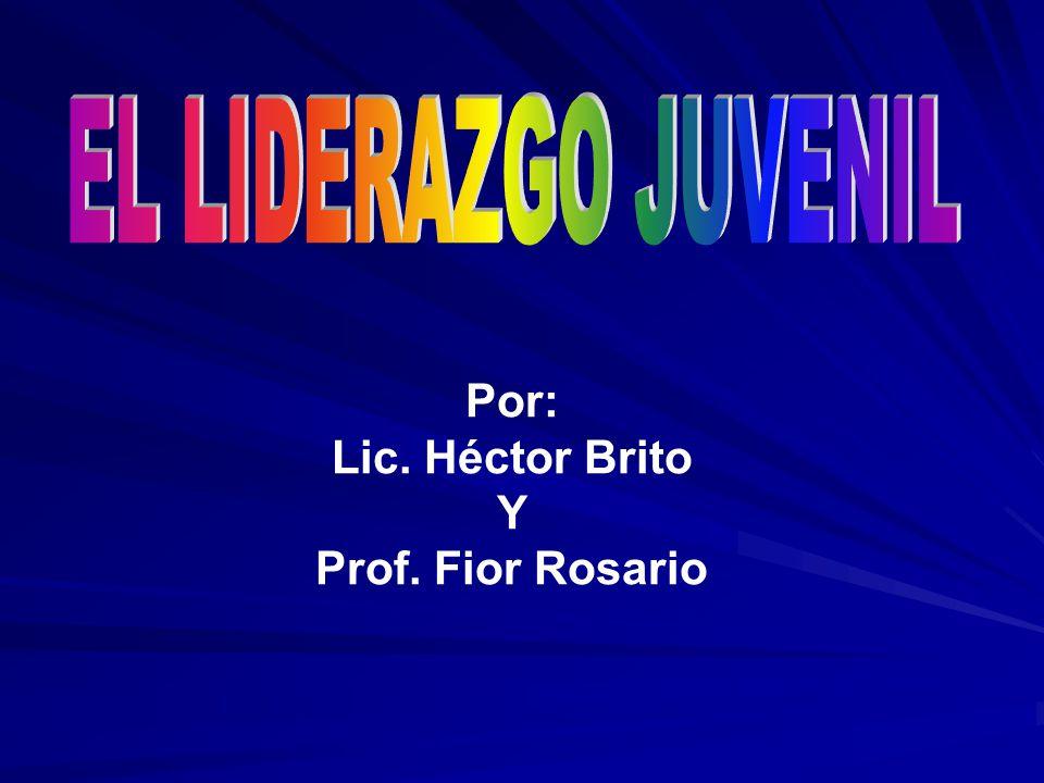 EL LIDERAZGO JUVENIL Por: Lic. Héctor Brito Y Prof. Fior Rosario