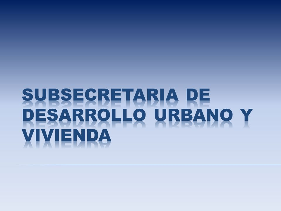 SUBSECRETARIA DE DESARROLLO URBANO Y VIVIENDA