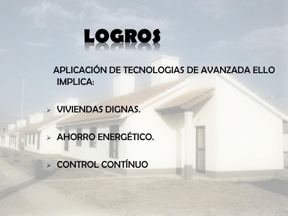 LOGROS APLICACIÓN DE TECNOLOGIAS DE AVANZADA ELLO IMPLICA: