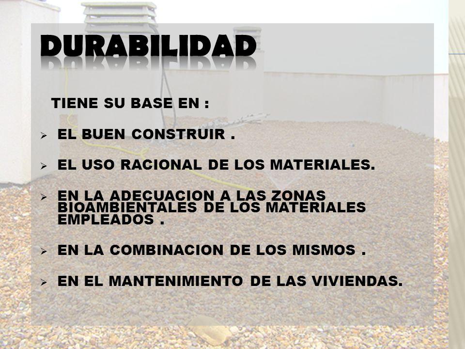 DURABILIDAD EL BUEN CONSTRUIR . EL USO RACIONAL DE LOS MATERIALES.