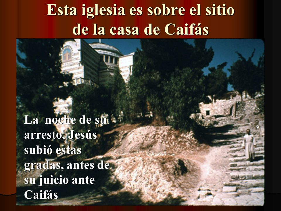 Esta iglesia es sobre el sitio de la casa de Caifás