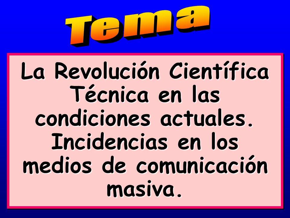 Tema La Revolución Científica Técnica en las condiciones actuales.