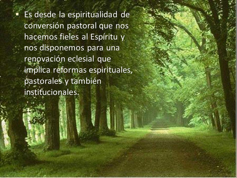 Es desde la espiritualidad de conversión pastoral que nos hacemos fieles al Espíritu y nos disponemos para una renovación eclesial que implica reformas espirituales, pastorales y también institucionales.