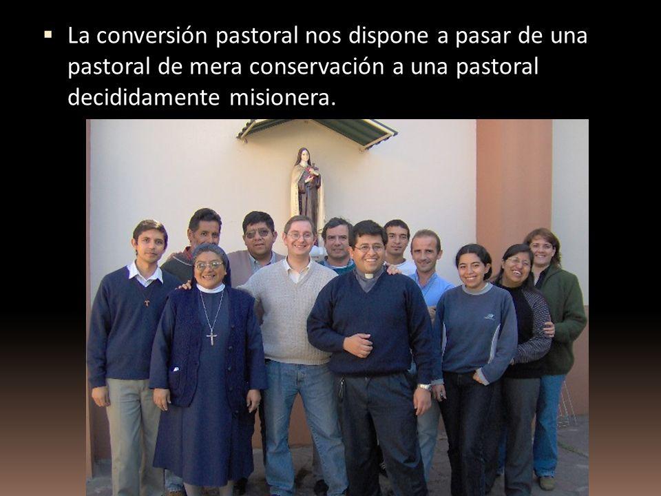 La conversión pastoral nos dispone a pasar de una pastoral de mera conservación a una pastoral decididamente misionera.