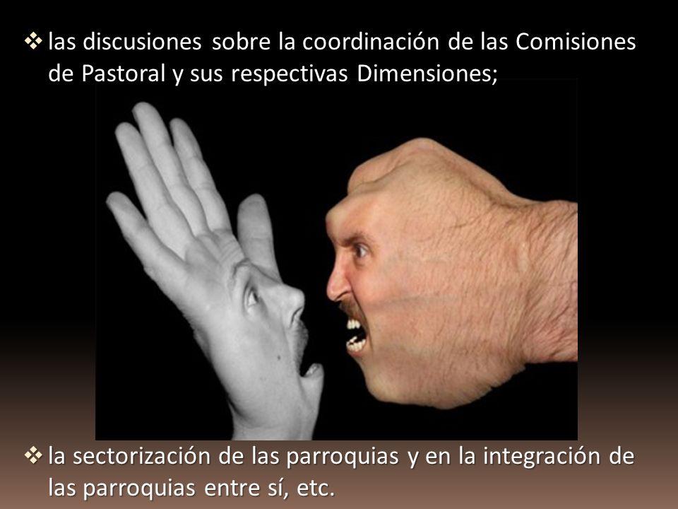 las discusiones sobre la coordinación de las Comisiones de Pastoral y sus respectivas Dimensiones;